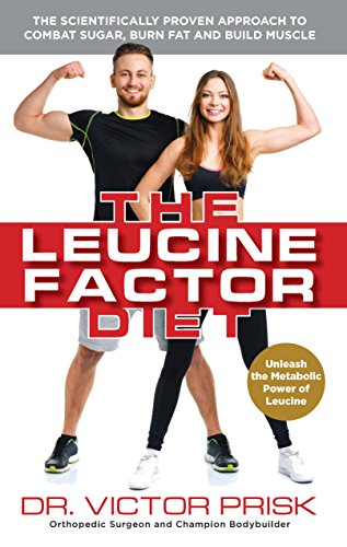 The Leucine Factor Diet: The Scientifically-Proven Approach to Combat Sugar, Burn Fat and Build Muscle (English Edition)