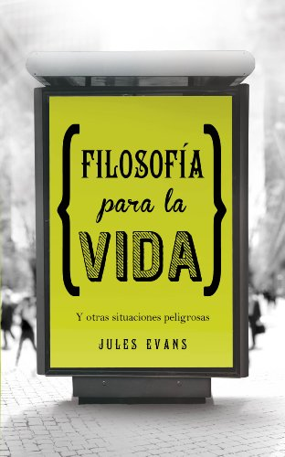 Filosofía para la vida: Y otras situaciones peligrosas por Jules Evans