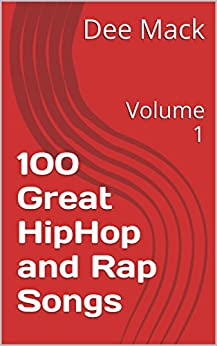 100 Great HipHop and Rap Songs: Volume 1 (English Edition) par [Mack, Dee]