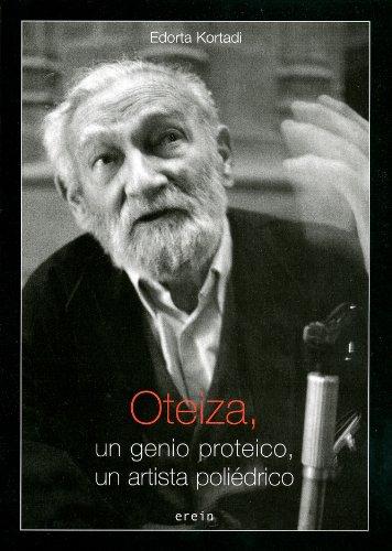 Oteiza : un genio proteico, un artista poliédrico por Edorta Kortadi