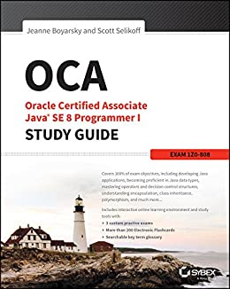 OCA: Oracle Certified Associate Java SE 8 Programmer I Study Guide: Exam 1Z0-