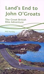 Land's End to John O'Groats: The Great British Bike Adventure by Phil Horsley (2005-01-01)