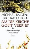 Als die Kirche Gott verriet. Die Schreckensherrschaft der Inquisition - Michael Baigent