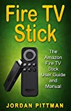 Fire TV Stick: The Amazon Fire TV Stick User Guide and Manual