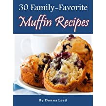30 Family-Favorite Muffin Recipes.  Delicious Muffin Recipes From My Kitchen to Yours...By Donna Leed (English Edition)