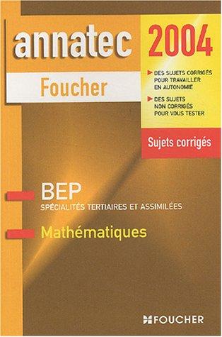 Annatec Foucher : Mathématiques - Spécialité tertiaires et assimilés, BEP