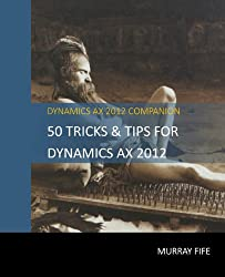 50 Tips & Tricks for Dynamics AX 2012 (Dynamics AX Tricks & Tips) (English Edition)