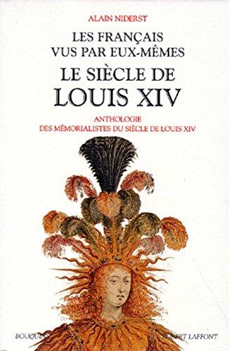 Les français vus par eux-mêmes : Le siècle de Louis XIV, Anthologie des mémorialistes du siècle de Louis XIV par Alain Niderst