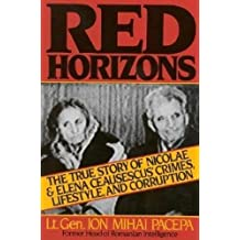 Red Horizons: The True Story of Nicolae and Elena Ceausescus' Crimes, Lifestyle, and Corruption: The True Story of Nicolae & Elena Ceausescu's Crimes, Lifestyle, and Corruption