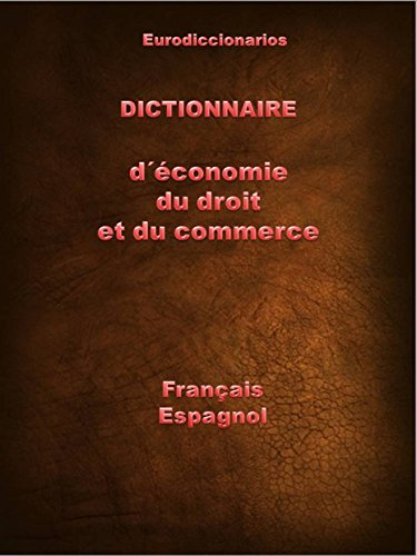 Dictionnaire d' économie, du droit et du commerce français espagnol