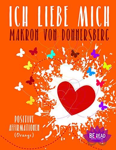 Ich liebe mich ... (Orange): Positive Affirmationen (Die Kraft unserer Gedanken)