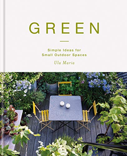 Green: Simple Ideas for Small Outdoor Spaces (English Edition)