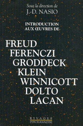 Introduction aux oeuvres de Freud, Ferenczi, Groddeck, Klein, Winnicott, Dolto, Lacan