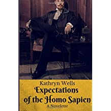 Expectations of the Homo Sapien: A Novelette