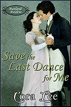 Save the Last Dance for Me (Maitland Maidens Book 1) by [Lee, Cora]