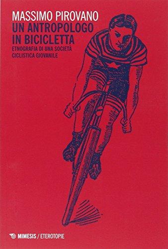Un antropologo in bicicletta. Etnografia di una società ciclistica giovanile (Eterotopie) por Massimo Pirovano