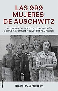 Las 999 mujeres de Auschwitz par  Heather Dune Macadam