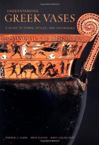 Understanding Greek Vases: A Guide to Terms, Styles, and Techniques (Looking at Series) 1st (first) Edition by Andrew J. Clark, Maya Elston, Mary Louise Hart published by J. Paul Getty Museum (2002)