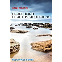 Developing Healthy Addictions (Resources Series Book 2) (English Edition)