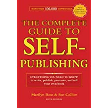The Complete Guide to Self-Publishing: Everything You Need to Know to Write, Publish, Promote and Sell Your Own Book (Complete Guide to Self-publishing Everything)