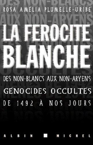 La Frocit blanche : Des non-blancs aux non-aryens, gnocides occults de 1942  nos jours
