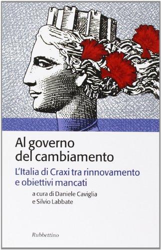 Al governo del cambiamento. L'Italia di Craxi tra rinnovamento e obiettivi mancati (Storia politica) por Daniele Caviglia