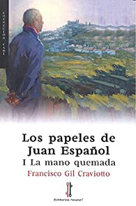 Los papeles de Juan Español: I La mano quemada par  Francisco Gil Craviotto