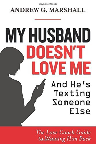 Portada del libro My Husband Doesn't Love Me and He's Texting Someone Else: The Love Coach Guide to Winning Him Back by Andrew G. Marshall (2015-09-15)