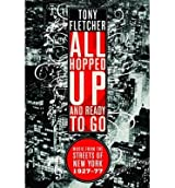 [{ All Hopped Up and Ready to Go: Music from the Streets of New York 1927-77 By Fletcher, Tony ( Author ) Oct - 01- 2009 ( Paperback ) } ]