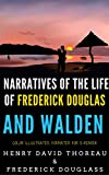 Narratives Of The Life Of Frederick Douglas And Walden: Color Illustrated, Formatted for E-Readers (Unabridged Version) (English Edition)