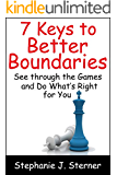 7 Keys to Better Boundaries (Stand Up for Yourself Book 2)