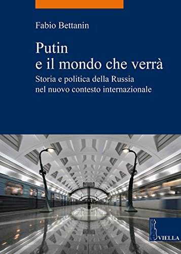 Putin e il mondo che verrà. Storia e politica della Russia nel nuovo contesto internazionale