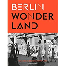 Berlin Wonderland: Wild Years Revisited, 1990-1996