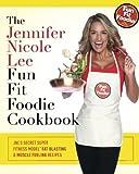 The Jennifer Nicole Lee Fun Fit Foodie Cookbook: JNL's Secret Super Fitness Model Fat Blasting & Muscle Fueling Recipes by Lee, Jennifer Nicole (2013) Paperback