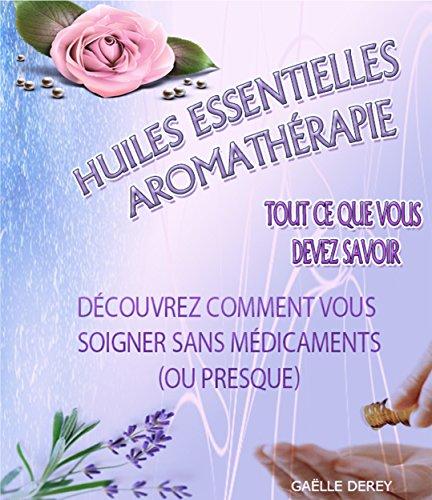 Le guide des huiles essentielles et de l'aromathérapie