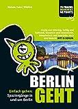 BERLIN GEHT: Einfach gehen: Spaziergänge in und um Berlin. Kiezig und kitschig, kultig und kulturell, klassisch und konservativ, kämpferisch und kapriziös, keck und keusch: DITT IS BERLIN - Melanie Knies