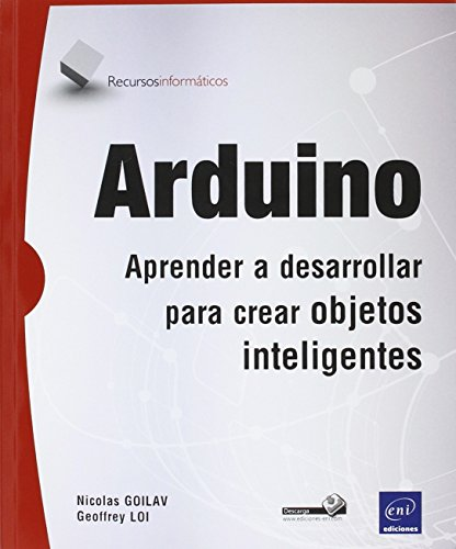 Arduino. Aprender A Desarrollar Para Crear Objetos Inteligentes