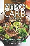 Zero Carb Cookbook: Delicious Low Carb Recipes fit for a Zero Carb Diet