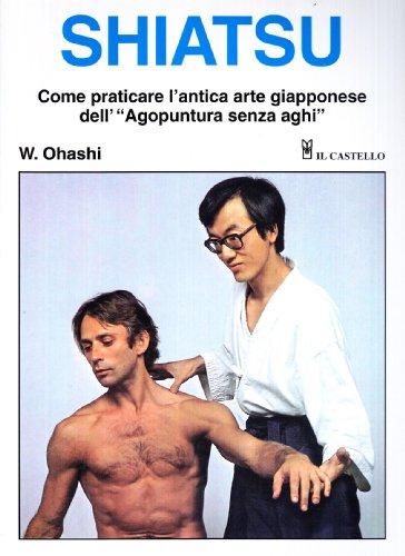 shiatsu. come praticare l'antica arte giapponese dell'«agopuntura senza aghi»