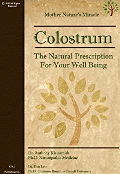 Colostrum: The Natural Prescription For Your Well Being (English Edition) par [Kleinsmith Ph.D., Dr. Anthony ]