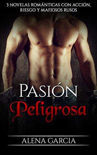 Pasión Peligrosa: 3 Novelas Románticas con Acción, Riesgo y Mafiosos Rusos (Colección de Romance y Erótica) de [Garcia, Alena]