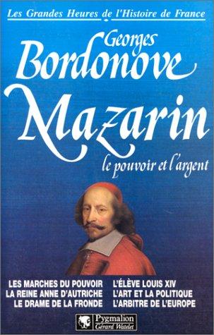 MAZARIN. Le pouvoir et l'argent par Georges Bordonove