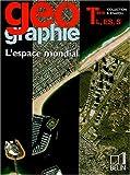 Image de Géographie Tle L, ES, S : L'espace mondial