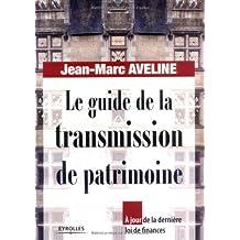 Le guide de la transmission de patrimoine: A jour de la dernière loi de finances