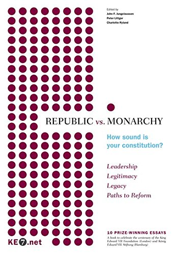 Republic vs. Monarchy - How sound is your constitution?: 10 Prize-winning essays to celebrate the centenary of the King Edward VII Foundation and König Eduard VII. Stiftung