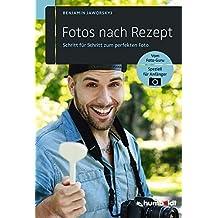 Fotos nach Rezept: Schritt für Schritt zum perfekten Foto: Vom Foto-Guru. Speziell für Anfänger (humboldt - Freizeit & Hobby)