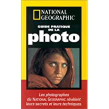 Guide pratique de la photo : Les photographes du National Geographic révèlent leurs secrets et leurs techniques