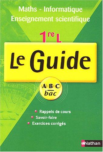 Maths informatiques 1e L : Le Guide
