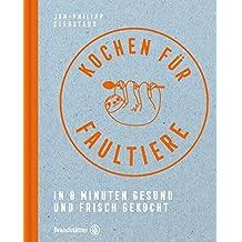 Kochen für Faultiere - In 8 Minuten gesund und frisch gekocht