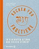 Kochen für Faultiere - In 8 Minuten gesund und frisch gekocht - Jan-Philipp Cleusters